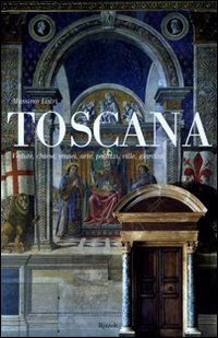 9788817043359: Toscana. Vedute, chiese, musei, arte, palazzi, ville, giardini
