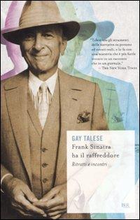 9788817045865: Frank Sinatra ha il raffreddore. Ritratti e incontri