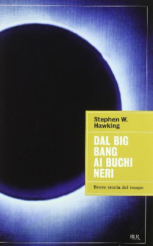 9788817050180: Dal Big Ban AI Buchi Neri. Breve Storia Del Tempo (Italian Edition)