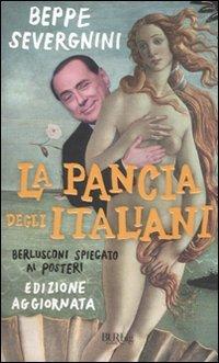 La pancia degli italiani. Berlusconi spiegato ai posteri (881705058X) by Beppe. Severgnini