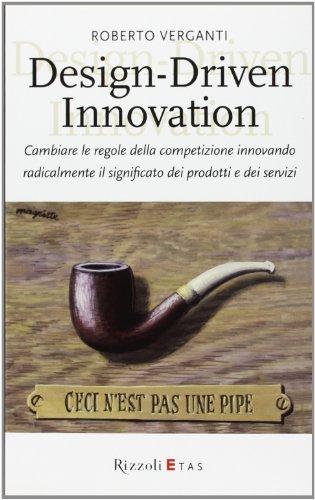 Design-Driven innovation. Cambiare le regole della competizione: Roberto Verganti