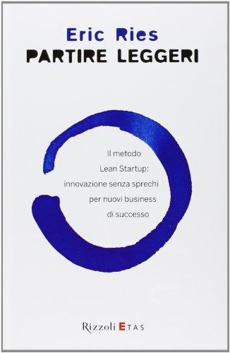 9788817056854: Partire leggeri. Il metodo Lean Startup: innovazione senza sprechi per nuovi business di successo