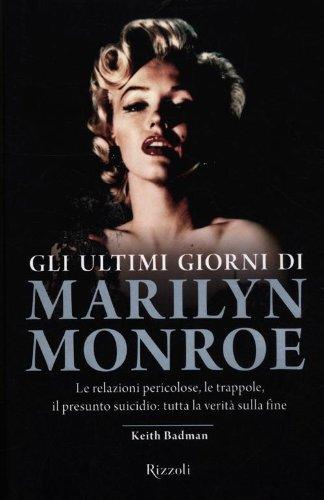 Gli ultimi giorni di Marilyn Monroe. Le relazioni pericolose, le trappole, il presunto suicidio: tutta la verità sulla fine (8817057185) by Keith Badman