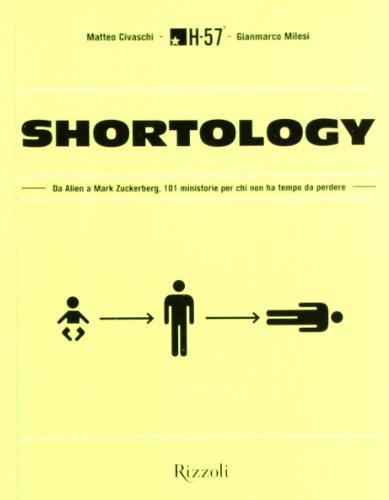 9788817057196: Shortology. Da Alien a Mark Zuckerberg, 101 ministorie per chi non ha tempo da perdere
