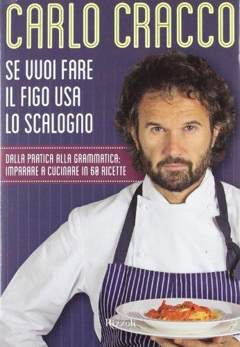 9788817059145: Se vuoi fare il figo usa lo scalogno. Dalla pratica alla grammatica: imparare a cucinare in 60 ricette