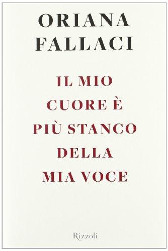 Il mio cuore e piu stanco della mia voce: Oriana Fallaci