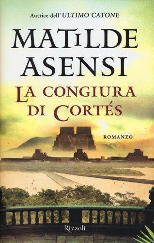 La congiura di Cortés (8817061948) by Matilde Asensi