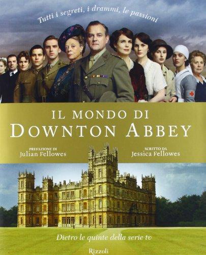 9788817062121: Il mondo di Downton Abbey. Dietro le quinte della serie tv