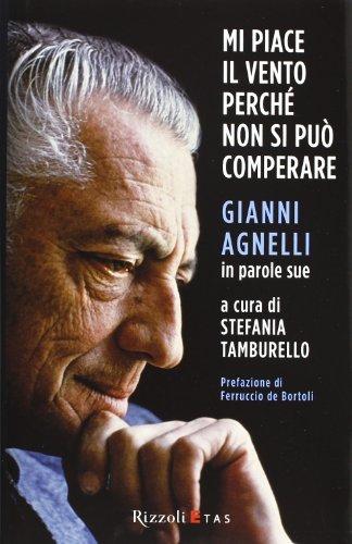 9788817062596: Mi piace il vento perché non si può comperare. Gianni Agnelli in parole sue (Management)
