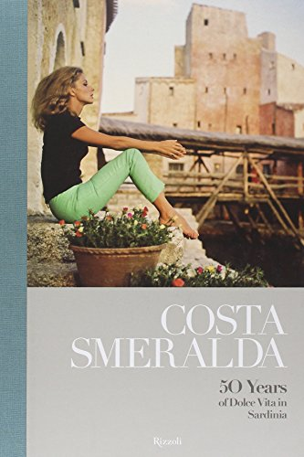 9788817062619: Costa Smeralda: 50 Years of Dolce Vita in Sardinia