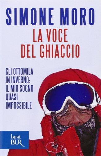 9788817063227: La voce del ghiaccio. Gli ottomila in inverno: il mio sogno quasi impossibile