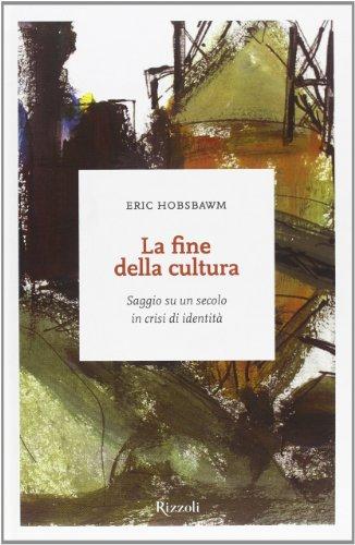 La fine della cultura. Saggio su un secolo in crisi d'identità (8817065412) by Eric J. Hobsbawm