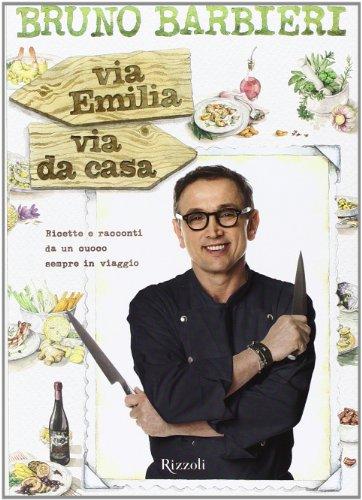 9788817067393: Via Emilia via da casa. Ricette e racconti di un cuoco sempre in viaggio