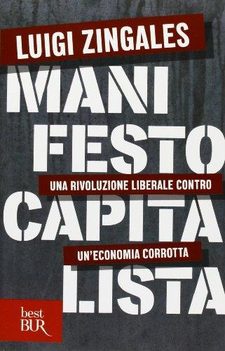 Manifesto capitalista. Una rivoluzione liberale contro un: Luigi Zingales