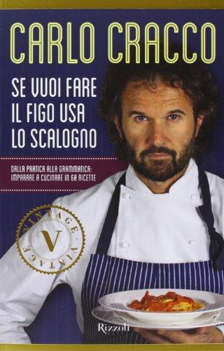 9788817067843: Se vuoi fare il figo usa lo scalogno. Dalla pratica alla grammatica: imparare a cucinare in 60 ricette