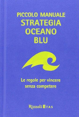 9788817070157: Piccolo manuale. Strategia oceano blu. Le regole per vincere senza competere