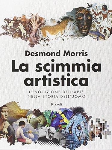 La scimmia artistica. L evoluzione dell arte: Desmond Morris