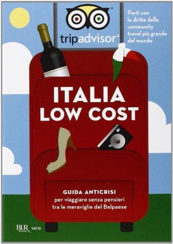 9788817071451: Italia low cost. Guida anticrisi per viaggiare tra le meraviglie del Belpaese (Varia)