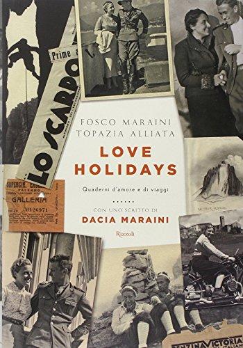 Love Holidays. Quaderni d'amore e di viaggi: Fosco Maraini; Topazia