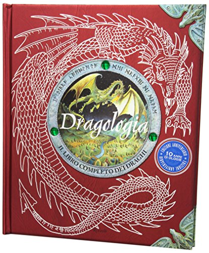 9788817075107: Dragologia. Il libro completo dei draghi. Ediz. illustrata