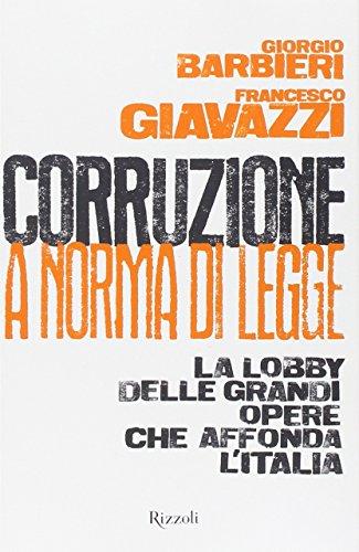 9788817075701: Corruzione a norma di legge. La lobby delle grandi opere che affonda l'Italia