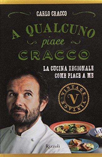 9788817076999: A qualcuno piace Cracco. La cucina regionale come piace a me (Vintage)