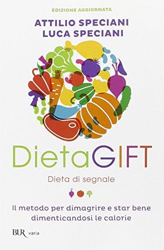 9788817080231: DietaGIFT. Dieta di segnale. Il metodo per dimagrire e stare bene dimenticandosi delle calorie