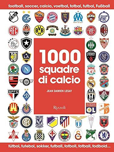 9788817085724: 1000 squadre di calcio