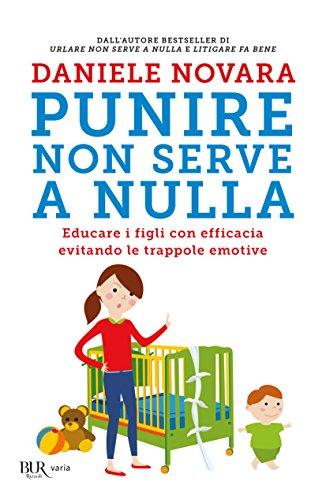 9788817089326: Punire non serve a nulla. Educare i figli con efficacia evitando le trappole emotive