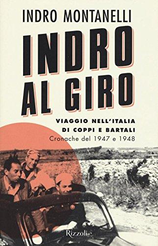 9788817089692: Indro al giro. Viaggio nell'Italia di Coppi e Bartali. Cronache dal 1947 e 1948 (Saggi italiani)