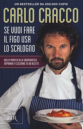 9788817092586: Se vuoi fare il figo usa lo scalogno. Dalla pratica alla grammatica: imparare a cucinare in 60 ricette