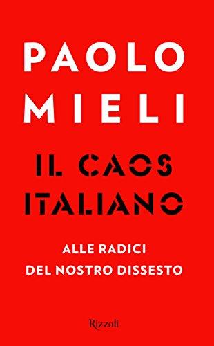 9788817095747: Il caos italiano. Alle radici del nostro dissesto