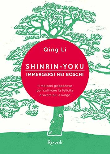 9788817101868: Shinrin-yoku. Immergersi nei boschi. Il metodo giapponese per coltivare la felicità e vivere più a lungo