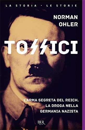 9788817105095: Tossici. L'arma segreta del Reich. La droga nella Germania nazista