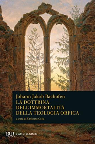 La dottrina dell'immortalità della teologia orfica.: Bachofen,Johann Jakob.