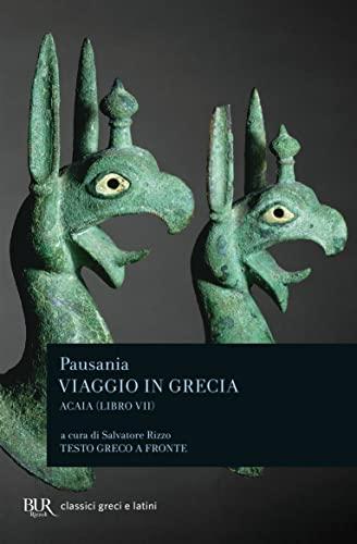 9788817106436: Viaggio in Grecia. Guida antiquaria e artistica. Testo greco a fronte vol. 7 - Acaia