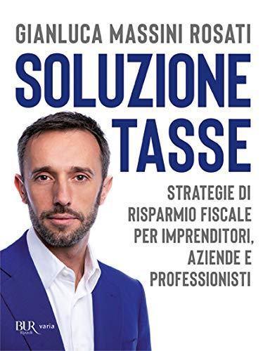 9788817108430: Soluzione tasse. Strategie di risparmio fiscale per imprenditori, aziende e professionisti