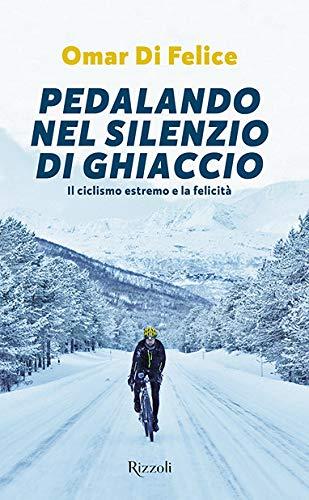 9788817109772: Pedalando nel silenzio di ghiaccio. Il ciclismo estremo e la felicità