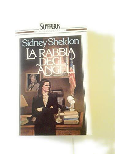La rabbia degli angeli. Romanzo.: Sheldon,Sidney.