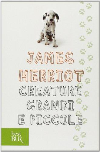 Creature grandi e piccole Herriot, James and Angiolillo Zannino, G. - Creature grandi e piccole Herriot, James and Angiolillo Zannino, G.