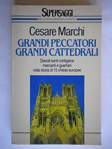 Grandi peccatori. Grandi cattedrali. Diavoli, santi, cortigiane, mercanti e guerrieri nella storia ...
