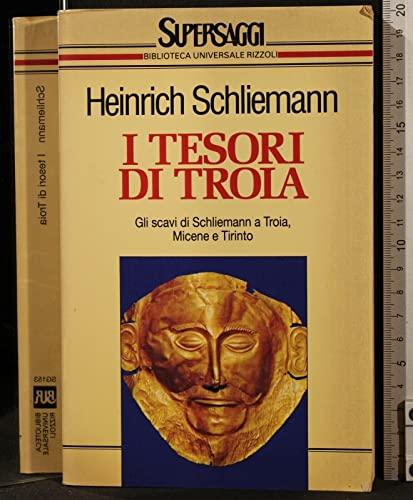 I tesori di Troia.Gli scavo di Schliemann a Troia, Micene e Tirinto.: Schliemann,Heinrich.