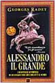 Alessandro il Grande. L'irripetibile avventura di un giovane eroe che conquistò il ...