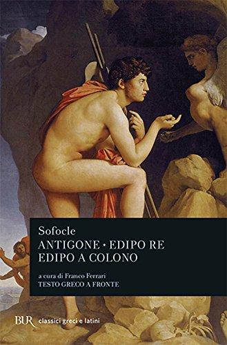 Antigone-Edipo re-Edipo a Colono. Testo greco a: Sofocle