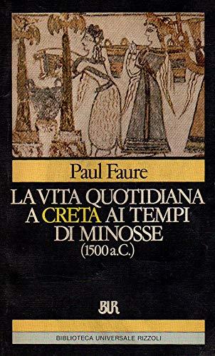 La vita quotidiana a Creta ai tempi: Faure,Paul.