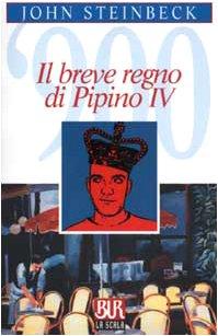 Il breve regno di Pipino IV.: Steinbeck,John.