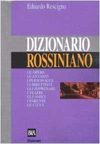 9788817128940: Dizionario rossiniano: Le opere, i cantanti, i personaggi, i librettisti, gli impresari, i teatri, gli amici, i parenti, le citta (BUR. Dizionari) (Italian Edition)