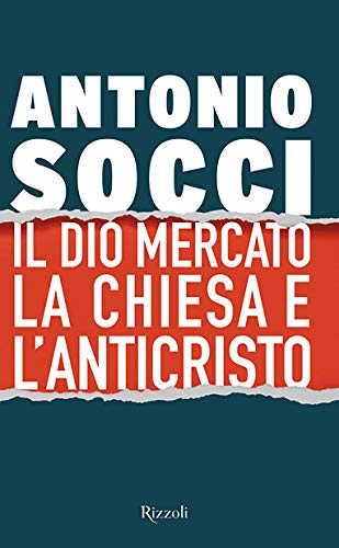 9788817141000: Il dio Mercato, la Chiesa e l'Anticristo