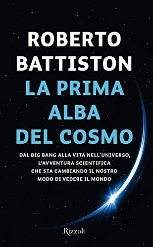 9788817141901: La prima alba del cosmo. Dal big bang alla vita nell'universo, l'avventura scientifica che sta cambiando il nostro modo di vedere il mondo