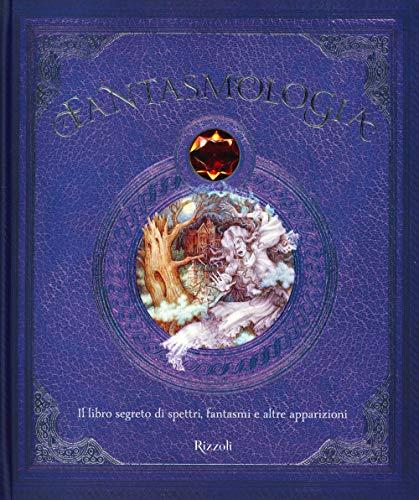 9788817145428: Fantasmologia. Il libro segreto di spettri, fantasmi e altre apparizioni. Ediz. a colori